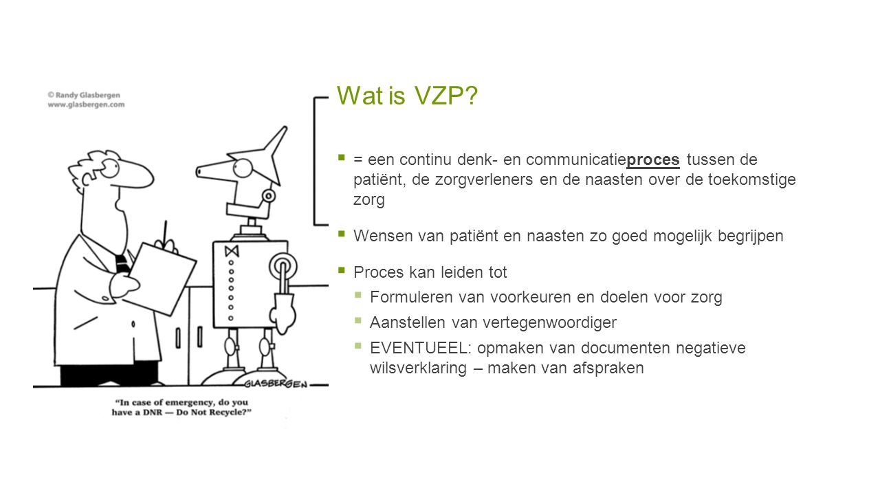 Wat is VZP = een continu denk- en communicatieproces tussen de patiënt, de zorgverleners en de naasten over de toekomstige zorg.