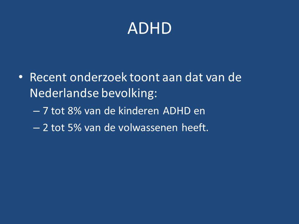 ADHD Recent onderzoek toont aan dat van de Nederlandse bevolking: