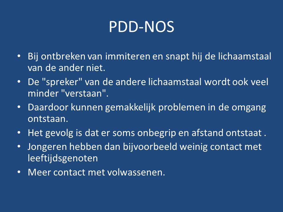 PDD-NOS Bij ontbreken van immiteren en snapt hij de lichaamstaal van de ander niet.