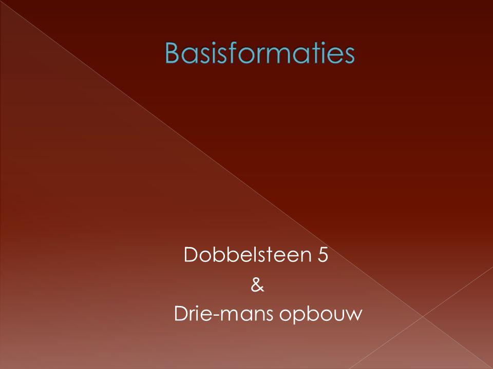 Basisformaties Dobbelsteen 5 & Drie-mans opbouw
