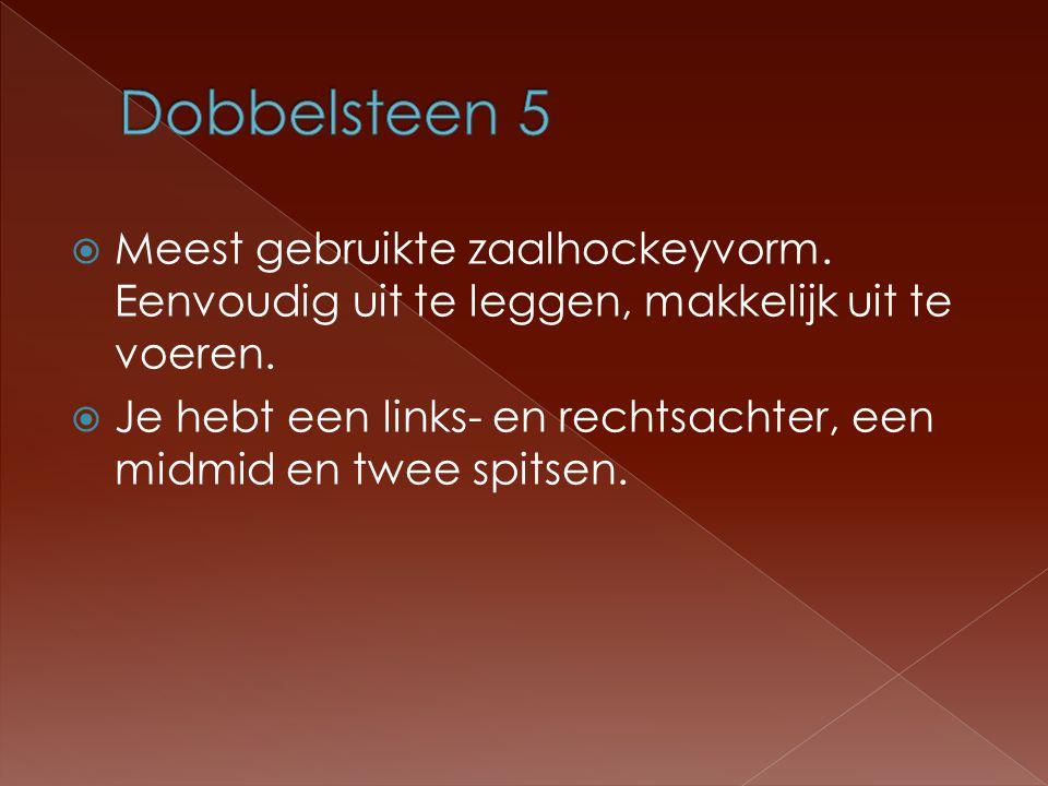 Dobbelsteen 5 Meest gebruikte zaalhockeyvorm. Eenvoudig uit te leggen, makkelijk uit te voeren.