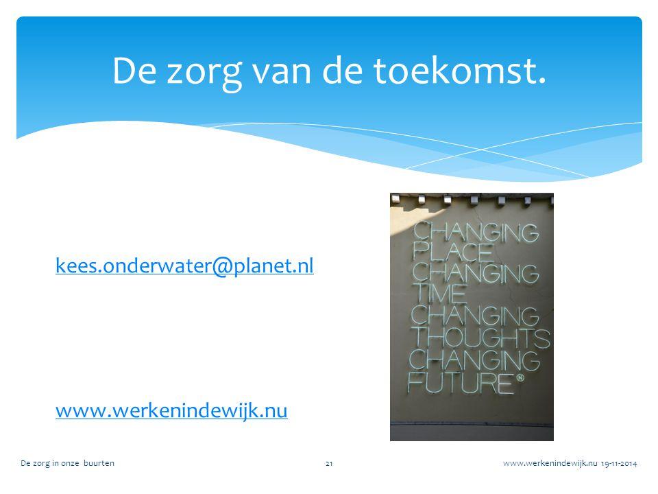 De zorg van de toekomst. kees.onderwater@planet.nl www.werkenindewijk.nu De zorg in onze buurten.