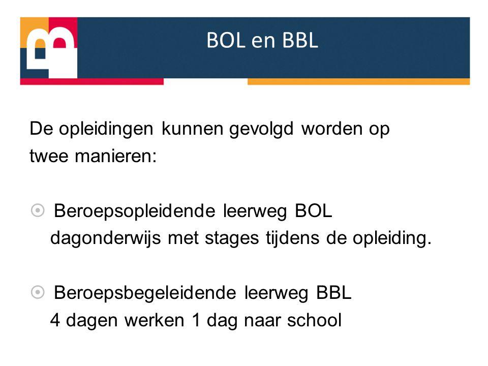 BOL en BBL De opleidingen kunnen gevolgd worden op twee manieren:
