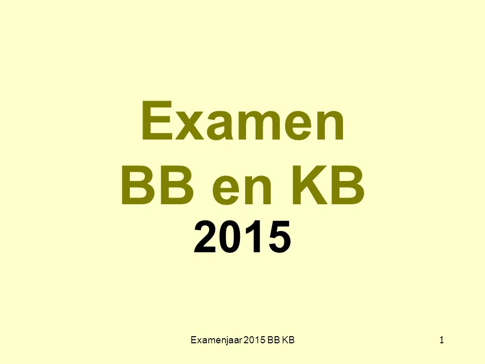 Examen BB en KB 2015 Examenjaar 2015 BB KB
