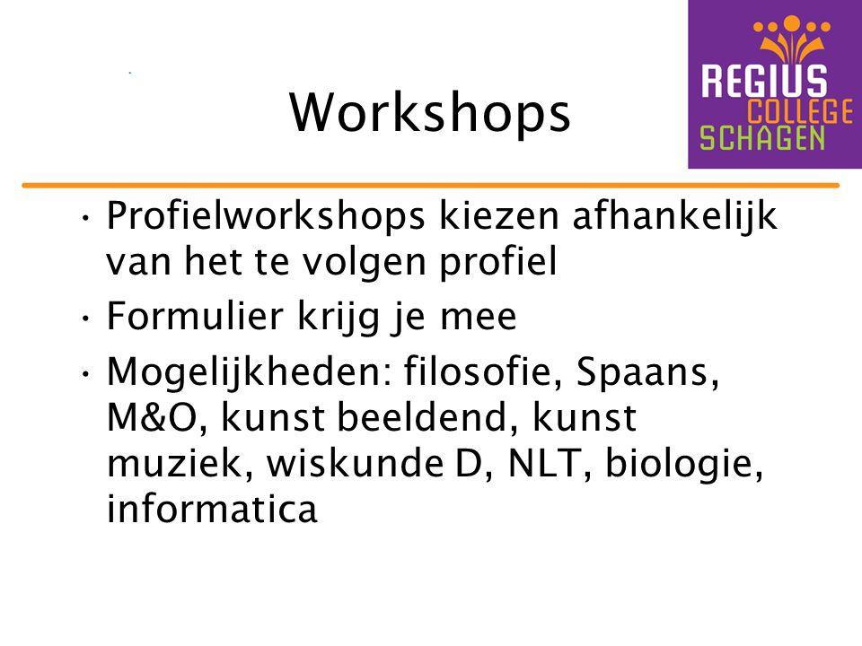 Workshops Profielworkshops kiezen afhankelijk van het te volgen profiel. Formulier krijg je mee.
