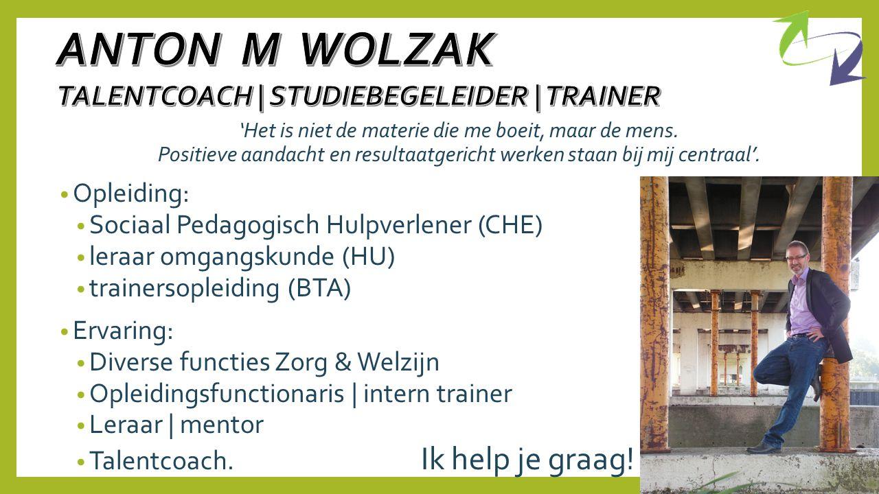 ANTON M WOLZAK TALENTCOACH | STUDIEBEGELEIDER | TRAINER Opleiding: