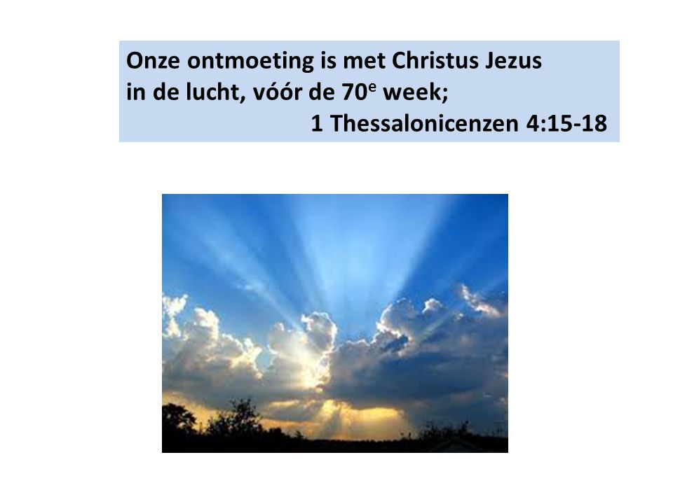 Onze ontmoeting is met Christus Jezus in de lucht, vóór de 70e week;