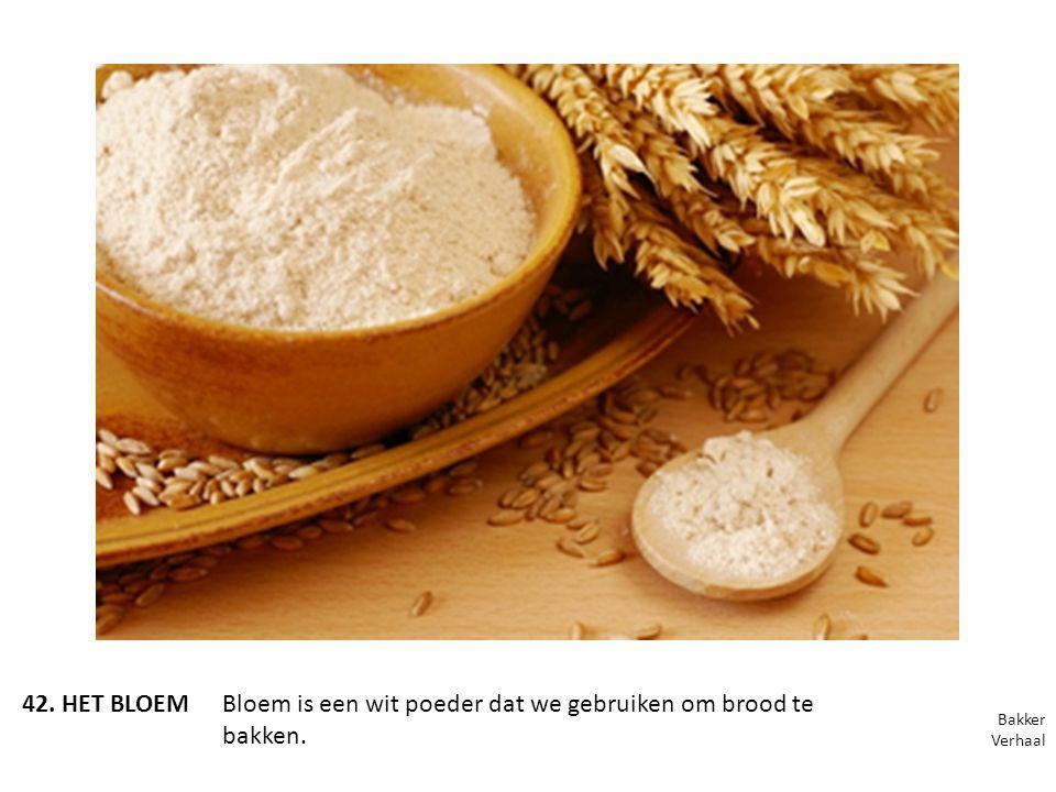 Bloem is een wit poeder dat we gebruiken om brood te bakken.