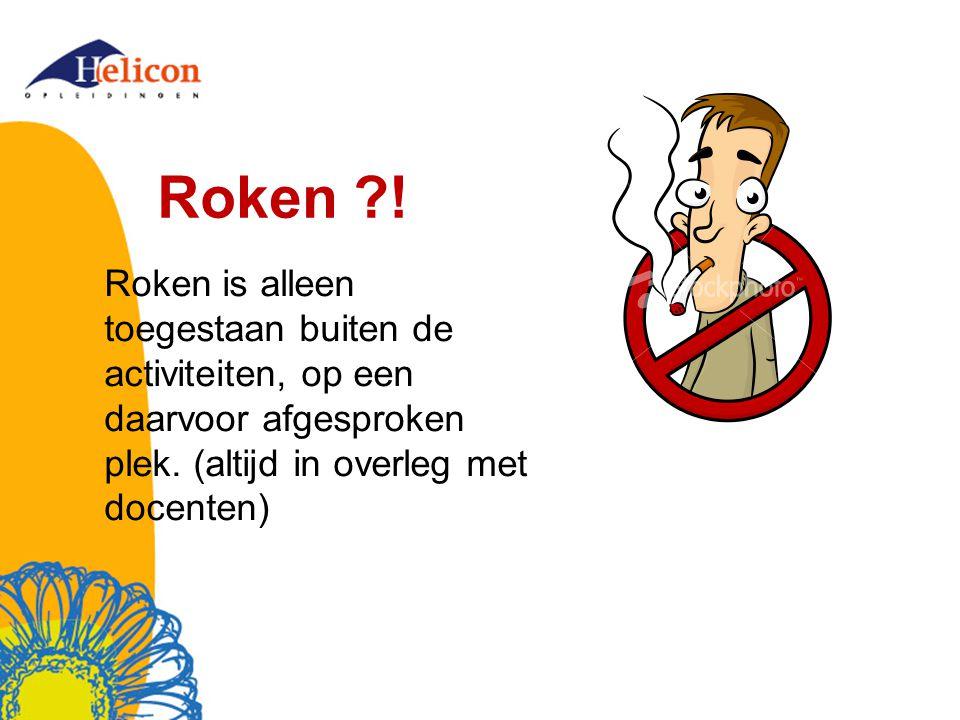 Roken . Roken is alleen toegestaan buiten de activiteiten, op een daarvoor afgesproken plek.