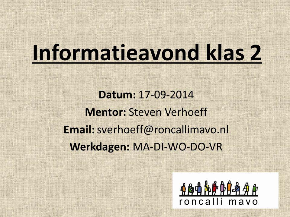 Informatieavond klas 2 Datum: 17-09-2014 Mentor: Steven Verhoeff