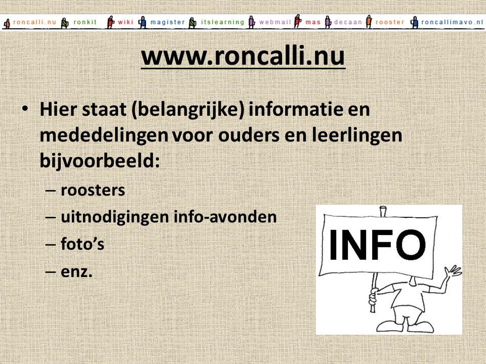 www.roncalli.nu Hier staat (belangrijke) informatie en mededelingen voor ouders en leerlingen bijvoorbeeld: