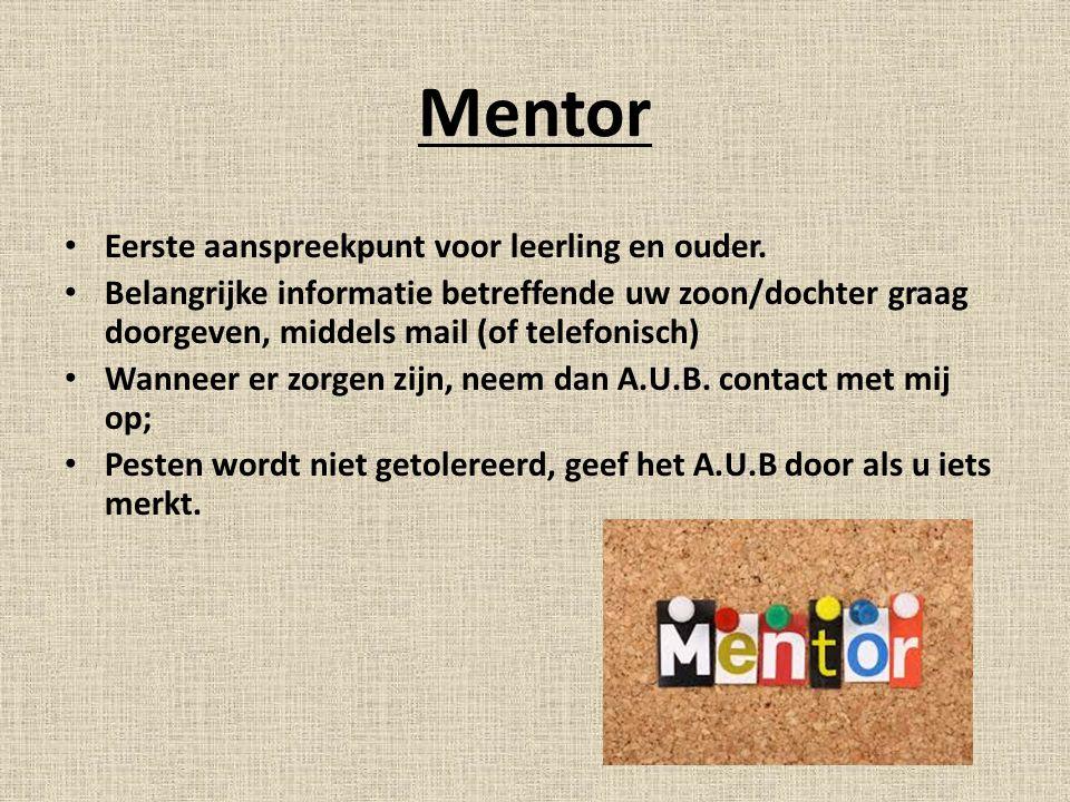 Mentor Eerste aanspreekpunt voor leerling en ouder.