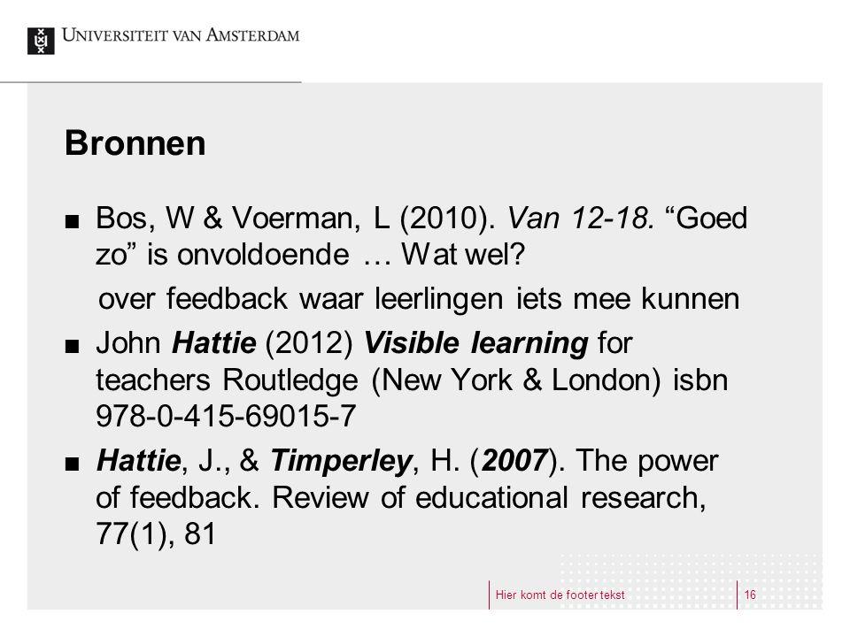 Bronnen Bos, W & Voerman, L (2010). Van 12-18. Goed zo is onvoldoende … Wat wel over feedback waar leerlingen iets mee kunnen.