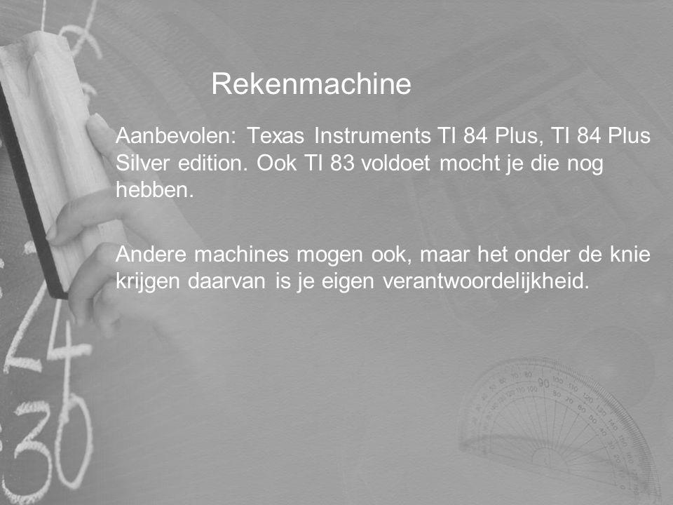 Rekenmachine Aanbevolen: Texas Instruments TI 84 Plus, TI 84 Plus Silver edition. Ook TI 83 voldoet mocht je die nog hebben.