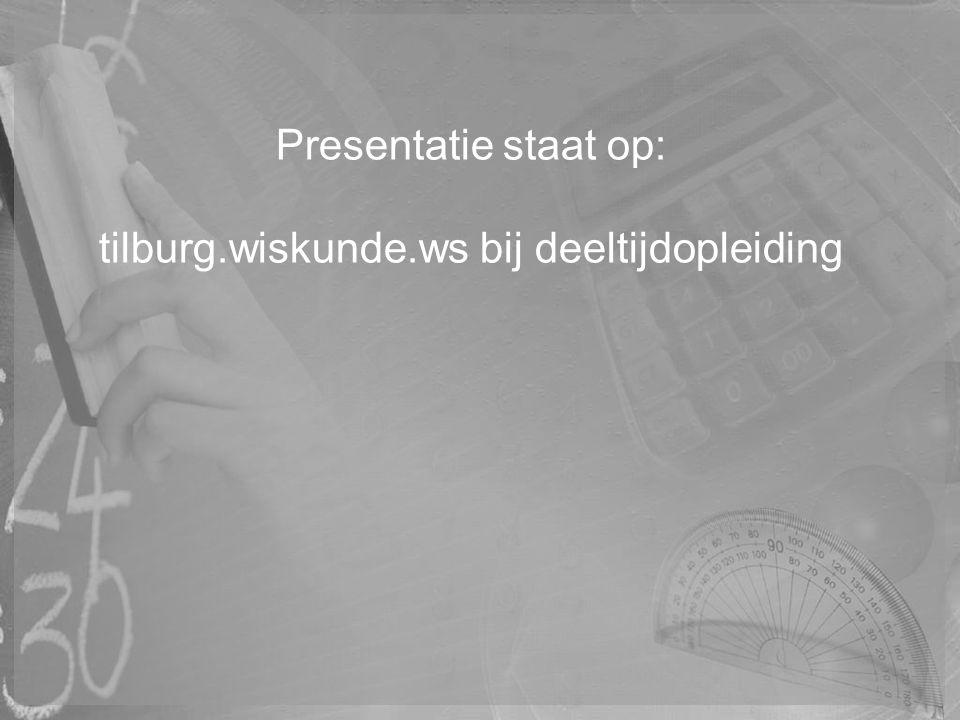 Presentatie staat op: tilburg.wiskunde.ws bij deeltijdopleiding