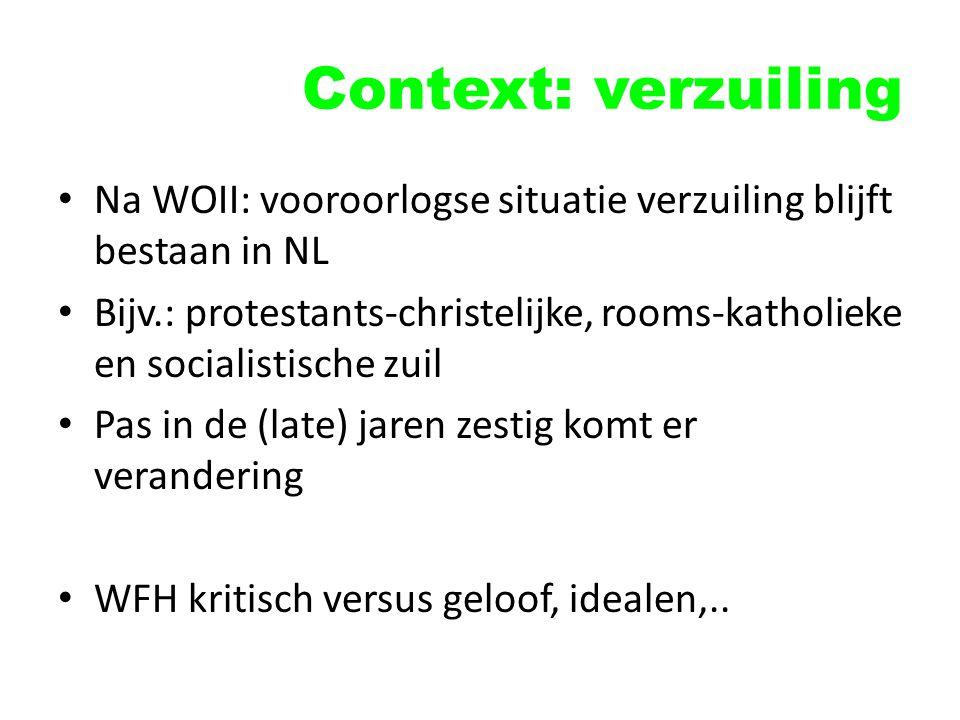 Context: verzuiling Na WOII: vooroorlogse situatie verzuiling blijft bestaan in NL.
