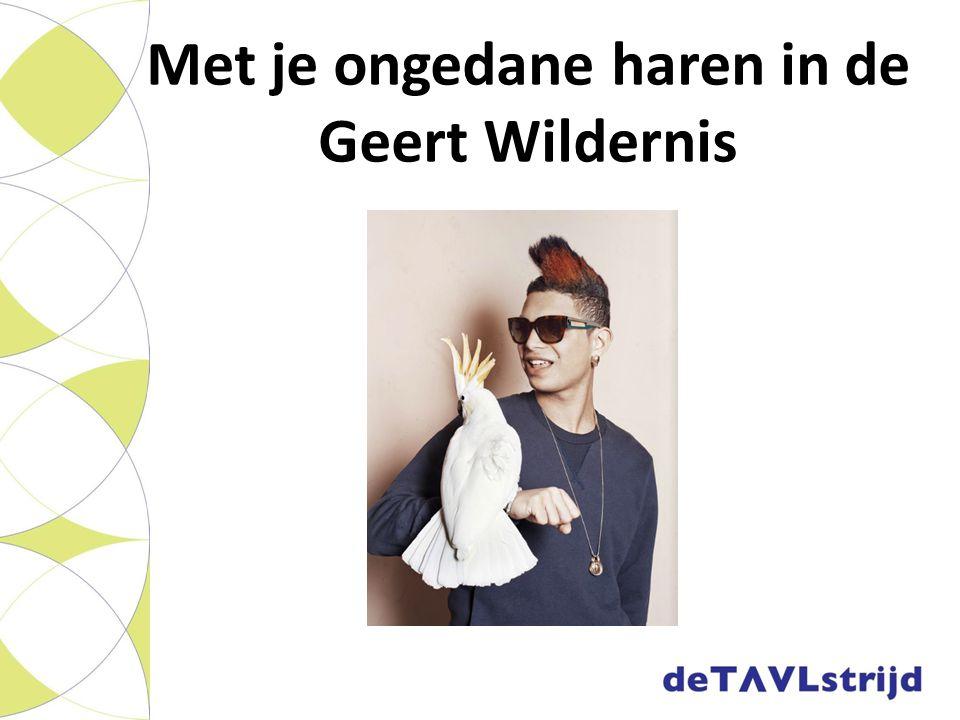 Met je ongedane haren in de Geert Wildernis