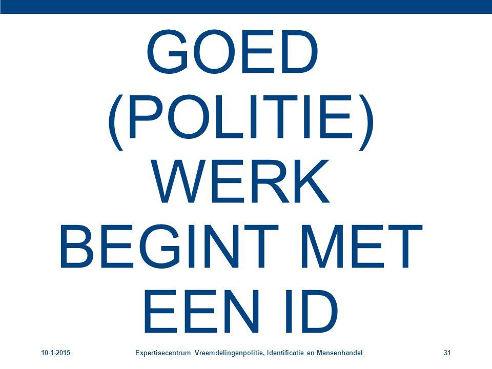 GOED (POLITIE) WERK BEGINT MET EEN ID