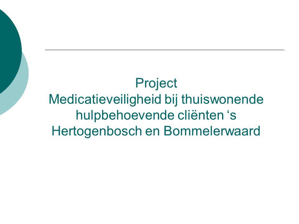 Project Medicatieveiligheid bij thuiswonende hulpbehoevende cliënten 's Hertogenbosch en Bommelerwaard