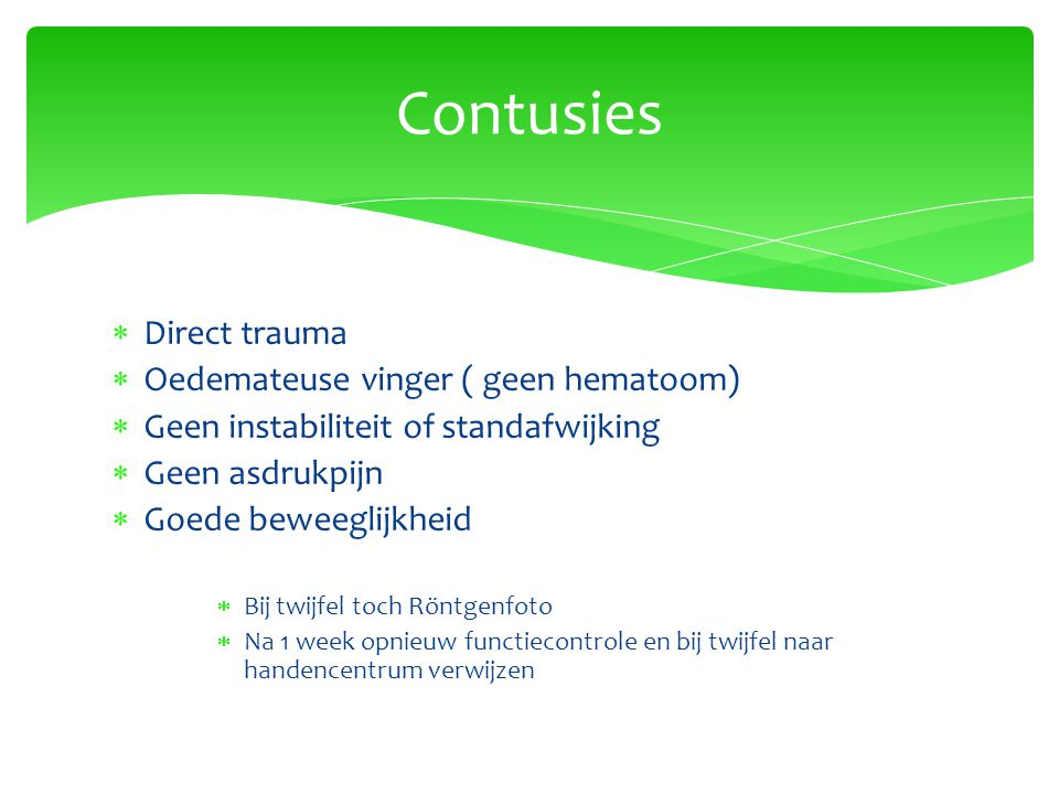 Contusies Direct trauma Oedemateuse vinger ( geen hematoom)