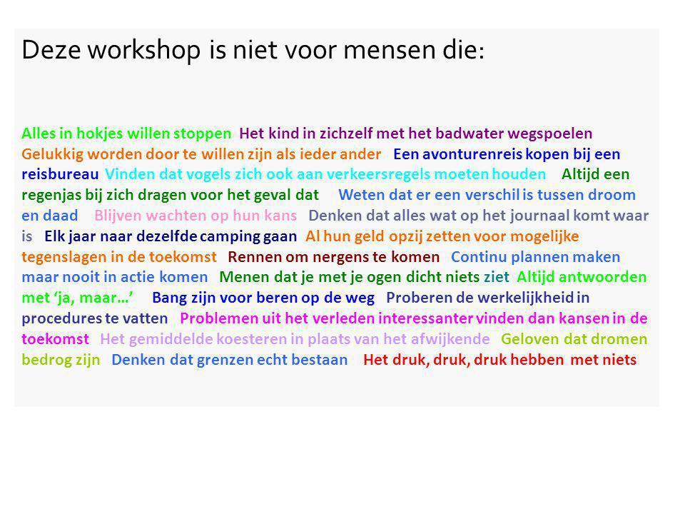 Deze workshop is niet voor mensen die: