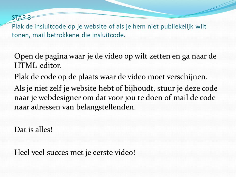 Plak de code op de plaats waar de video moet verschijnen.