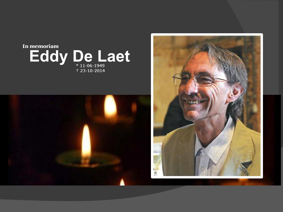 In memoriam Eddy De Laet ° 11-06-1949 † 23-10-2014