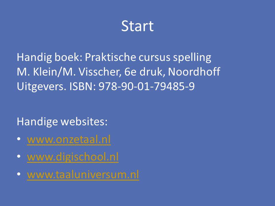 Start Handig boek: Praktische cursus spelling M. Klein/M. Visscher, 6e druk, Noordhoff Uitgevers. ISBN: 978-90-01-79485-9.