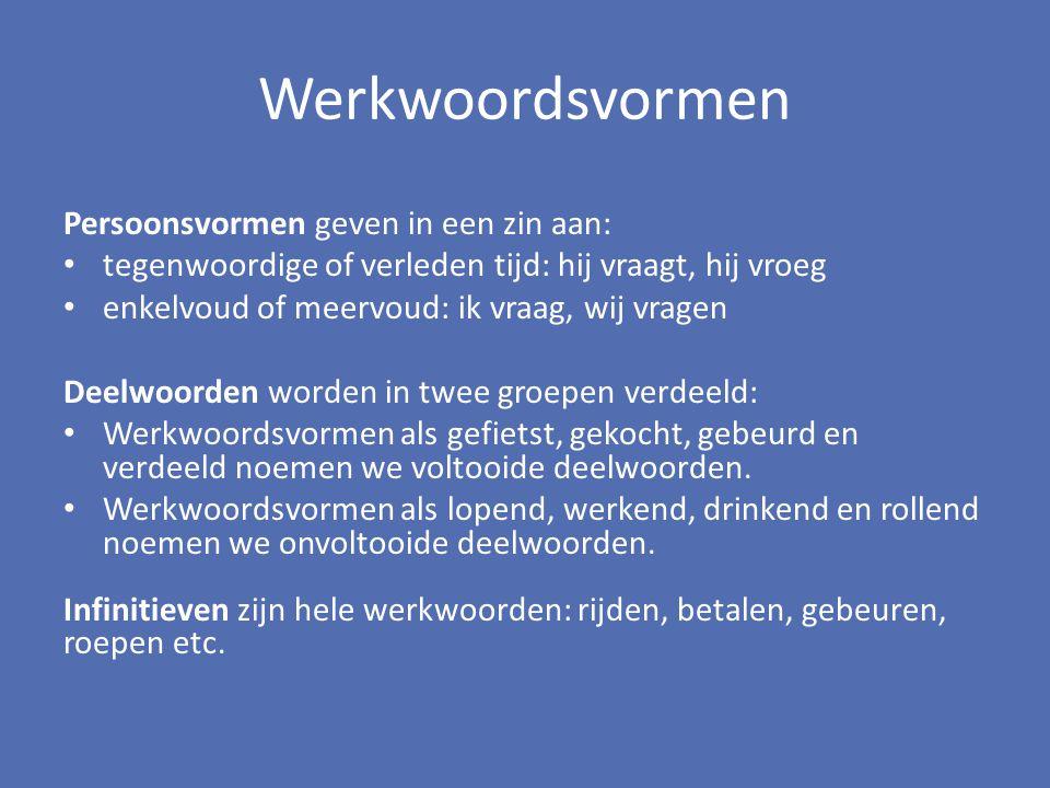 Werkwoordsvormen Persoonsvormen geven in een zin aan: