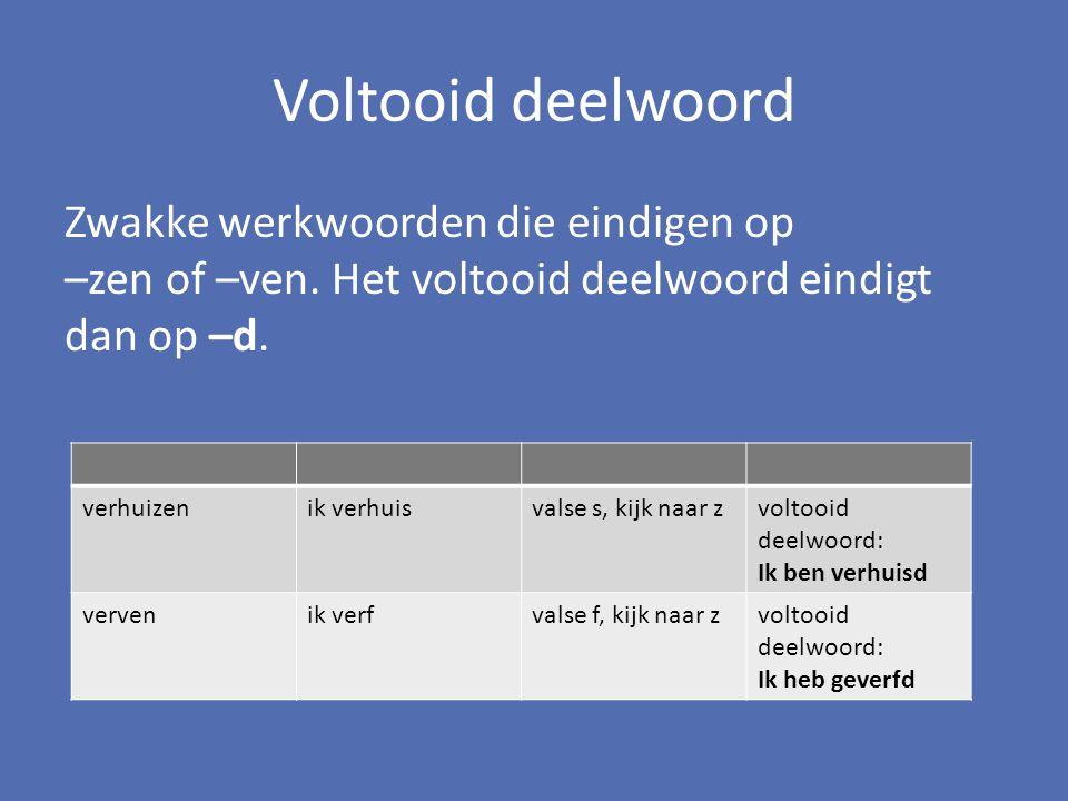Voltooid deelwoord Zwakke werkwoorden die eindigen op –zen of –ven. Het voltooid deelwoord eindigt dan op –d.