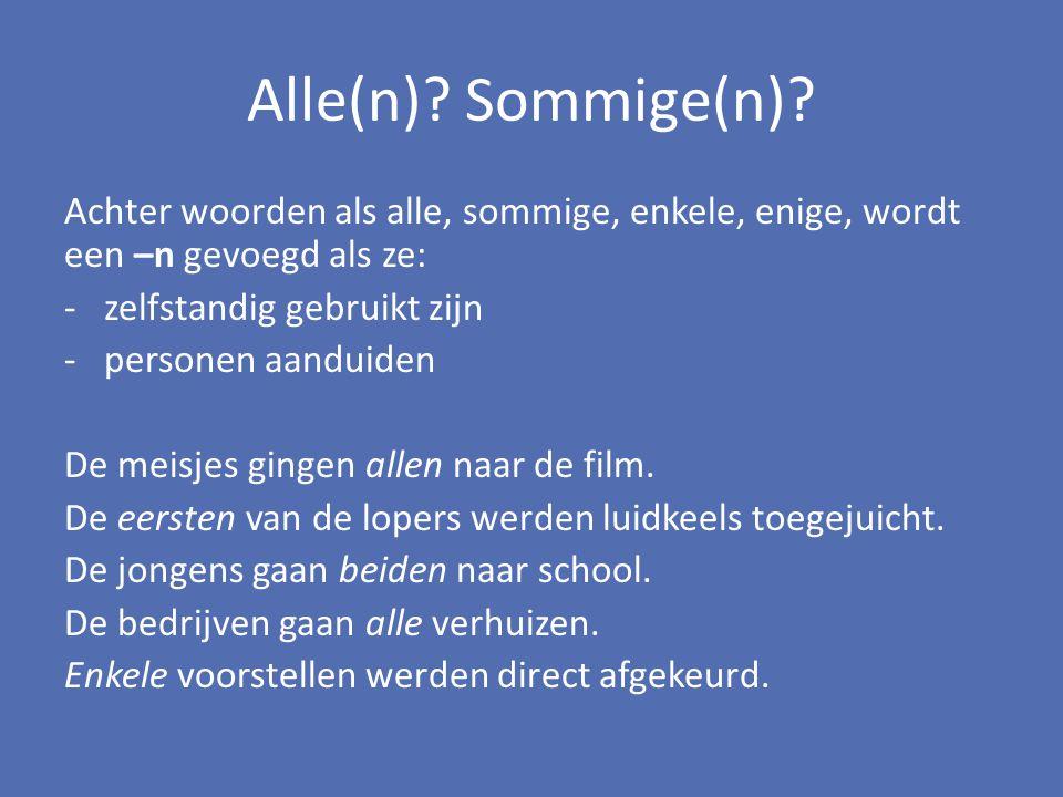 Alle(n) Sommige(n) Achter woorden als alle, sommige, enkele, enige, wordt een –n gevoegd als ze: zelfstandig gebruikt zijn.