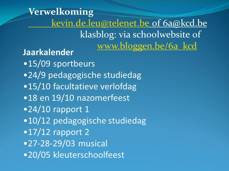 Verwelkoming kevin.de.leu@telenet.be of 6a@kcd.be. klasblog: via schoolwebsite of www.bloggen.be/6a_kcd.