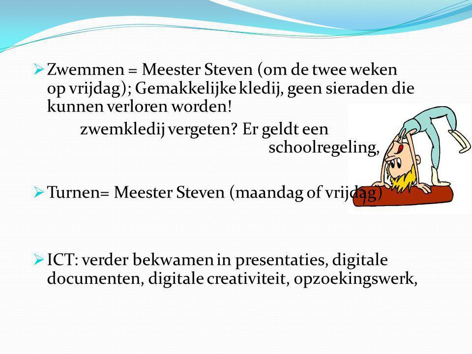Zwemmen = Meester Steven (om de twee weken op vrijdag); Gemakkelijke kledij, geen sieraden die kunnen verloren worden!