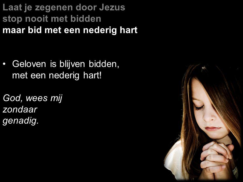 Laat je zegenen door Jezus stop nooit met bidden