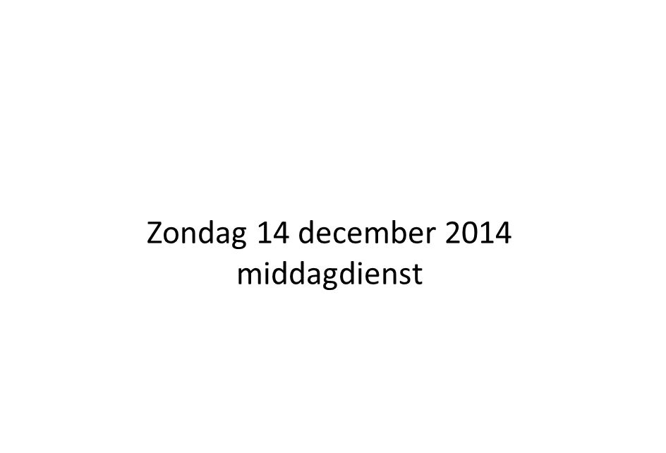 Zondag 14 december 2014 middagdienst
