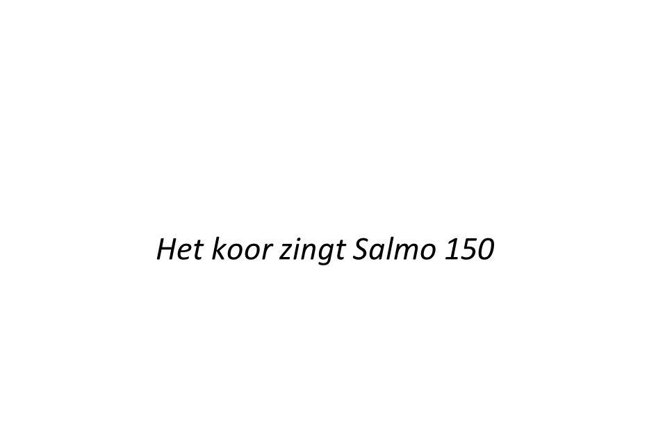 Het koor zingt Salmo 150 Het koor zingt Salmo 150