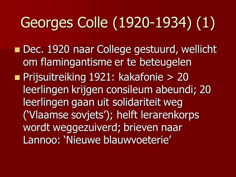 Georges Colle (1920-1934) (1) Dec. 1920 naar College gestuurd, wellicht om flamingantisme er te beteugelen.
