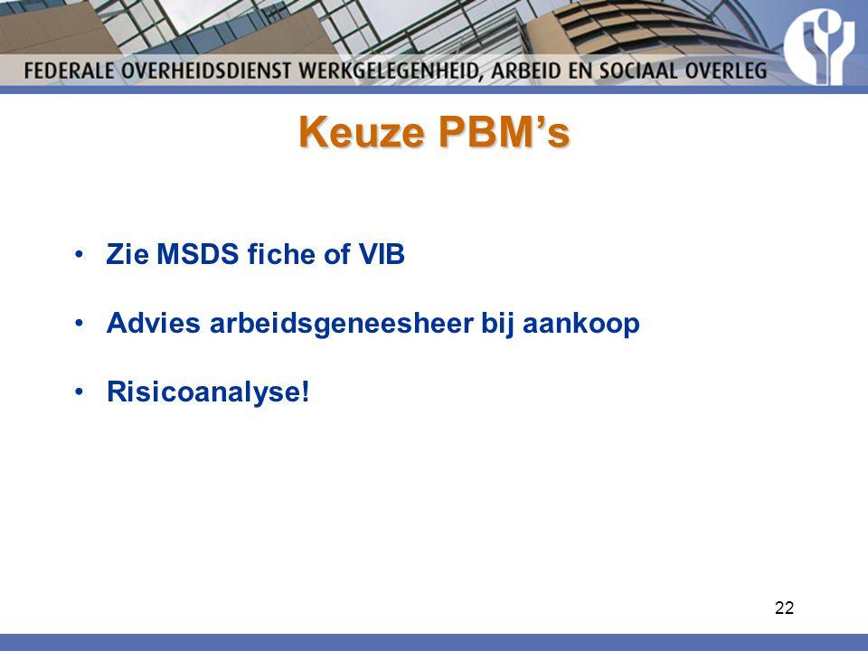 Keuze PBM's Zie MSDS fiche of VIB Advies arbeidsgeneesheer bij aankoop