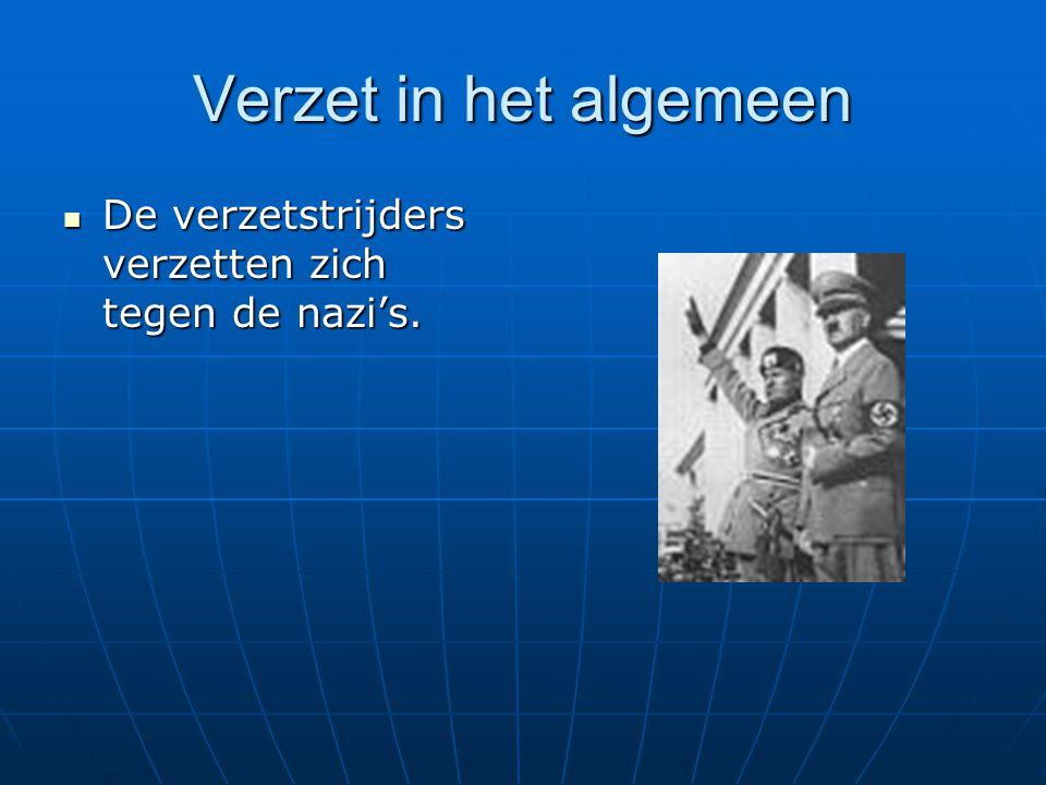 Verzet in het algemeen De verzetstrijders verzetten zich tegen de nazi's.