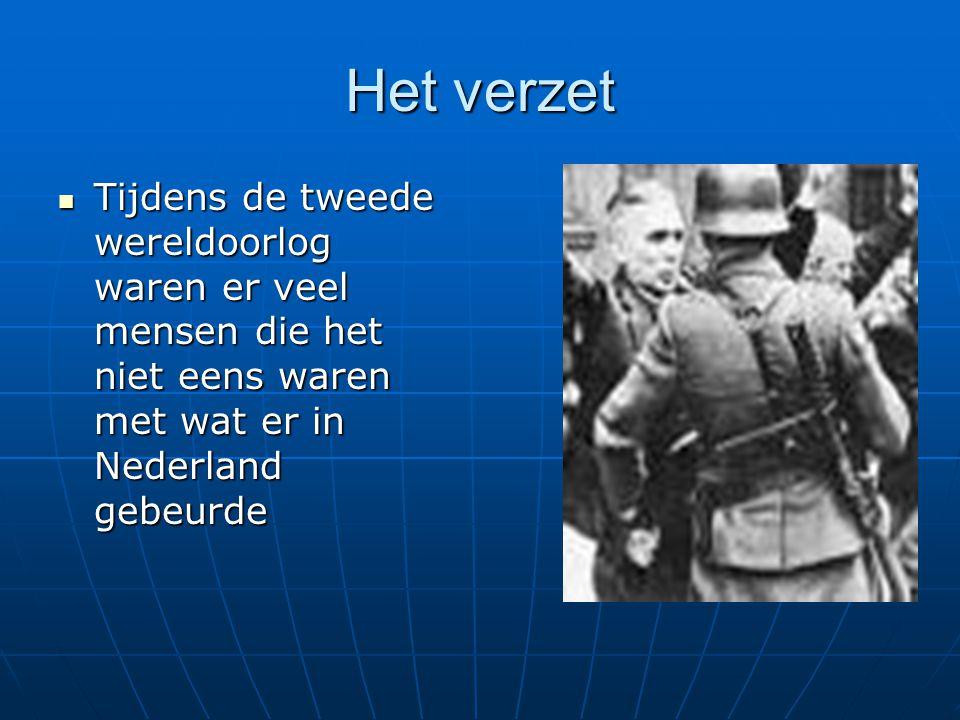 Het verzet Tijdens de tweede wereldoorlog waren er veel mensen die het niet eens waren met wat er in Nederland gebeurde.