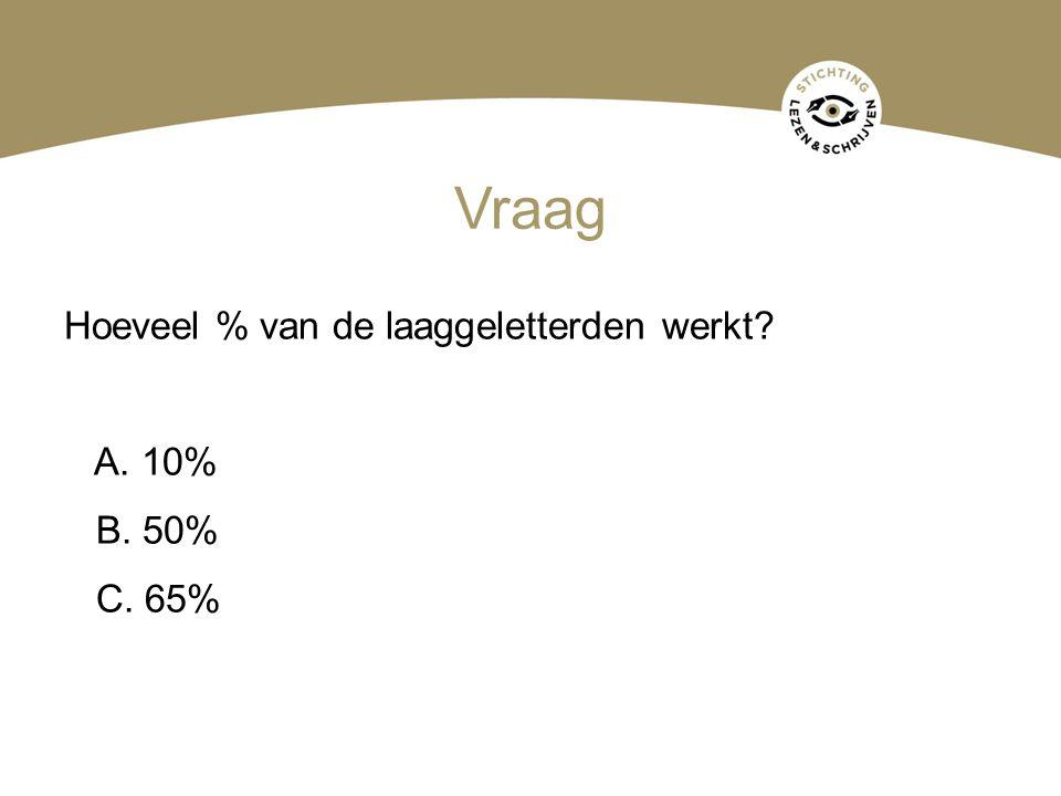 Vraag Hoeveel % van de laaggeletterden werkt A. 10% B. 50% C. 65%