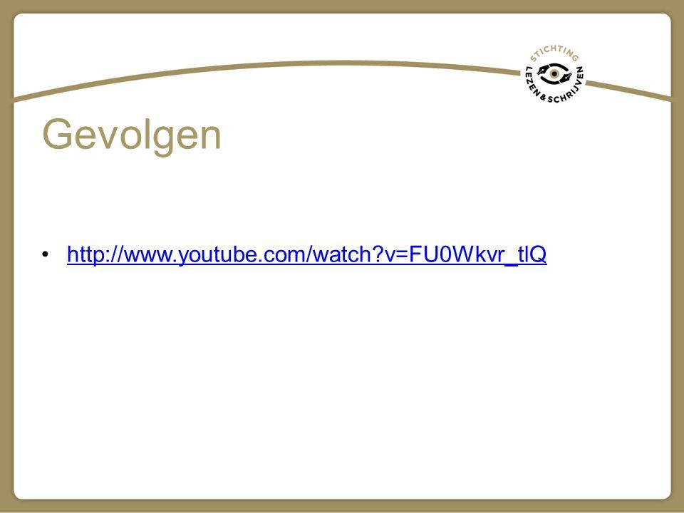 Gevolgen http://www.youtube.com/watch v=FU0Wkvr_tlQ