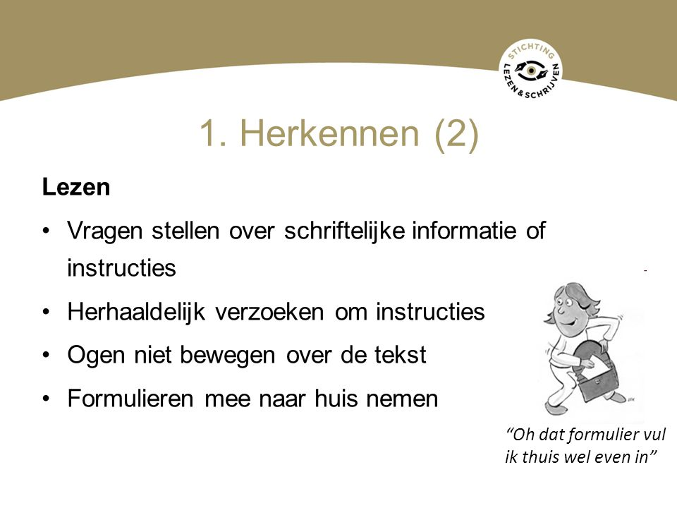 1. Herkennen (2) Lezen. Vragen stellen over schriftelijke informatie of instructies. Herhaaldelijk verzoeken om instructies.