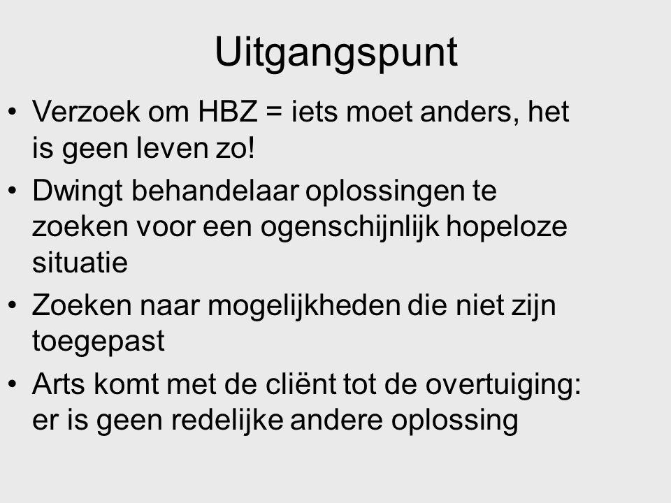 Uitgangspunt Verzoek om HBZ = iets moet anders, het is geen leven zo!