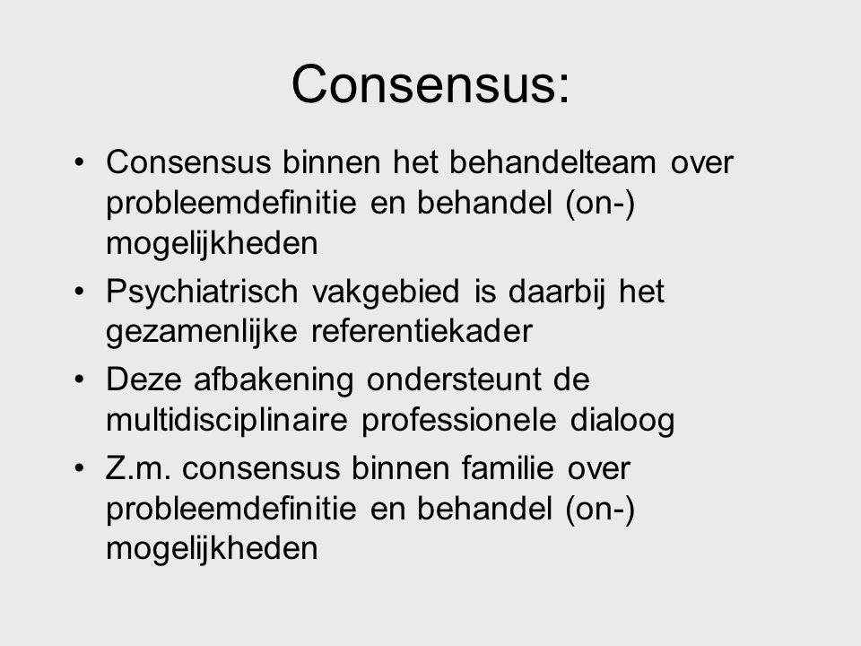 Consensus: Consensus binnen het behandelteam over probleemdefinitie en behandel (on-) mogelijkheden.