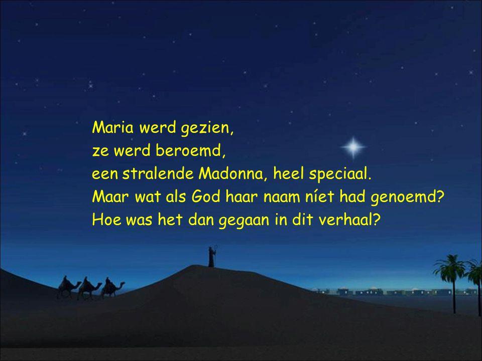 Maria werd gezien, ze werd beroemd, een stralende Madonna, heel speciaal. Maar wat als God haar naam níet had genoemd