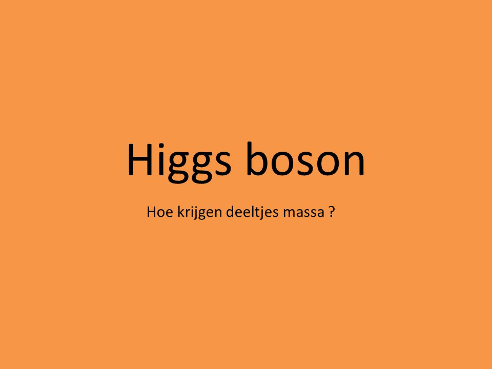 Higgs boson Hoe krijgen deeltjes massa