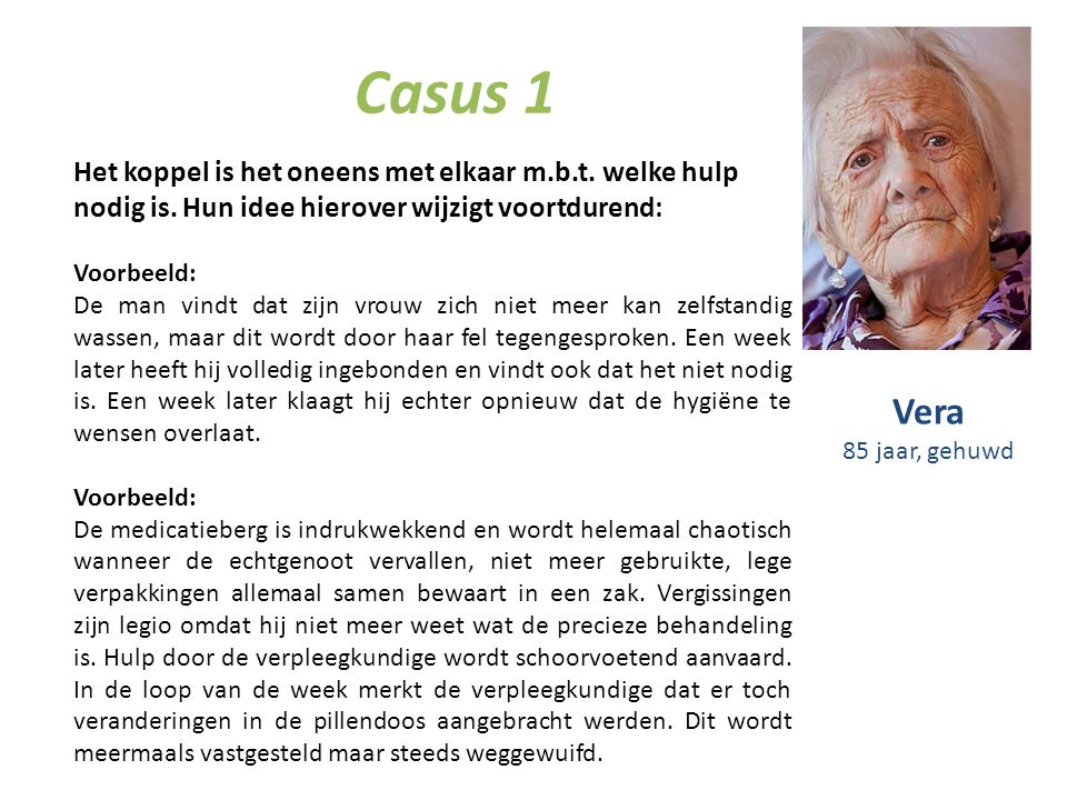 Casus 1 Het koppel is het oneens met elkaar m.b.t. welke hulp nodig is. Hun idee hierover wijzigt voortdurend: