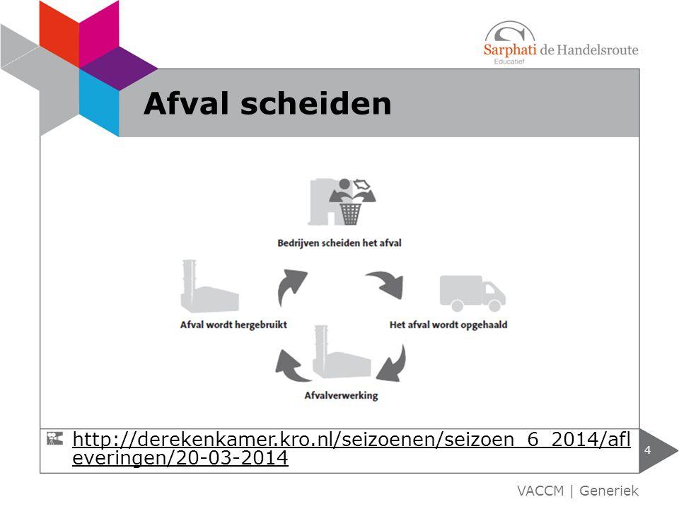 Afval scheiden http://derekenkamer.kro.nl/seizoenen/seizoen_6_2014/afleveringen/20-03-2014.
