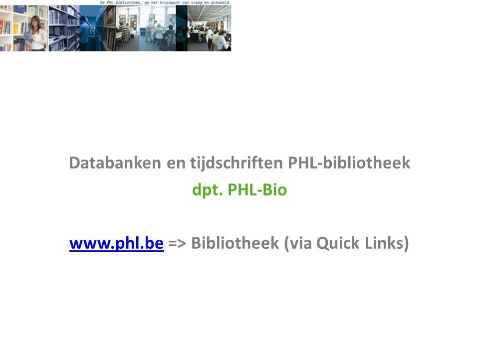 Databanken en tijdschriften PHL-bibliotheek dpt. PHL-Bio www. phl